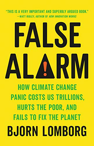 False Alarm: How Climate Change Panic Costs Us Trillions, Hurts the Poor, and Fails to Fix the Planet (English Edition)