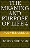 The meaning and purpose of life 4: The dark and the lite (English Edition)