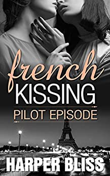 French Kissing: Pilot Episode by [Harper Bliss]