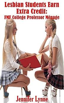 Lesbian Students Earn Extra Credit: FMF College Professor Ménage by [Jennifer Lynne]