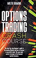 Options Trading Crash Course: The Step By Step Beginner's Guide For A Winning Mindset How To Become A Successful Trader. Mind Control Strategies In The Financial Markets Business.
