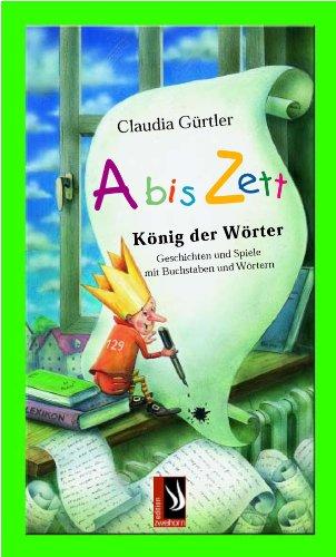 Abiszett - König der Wörter: Geschichten und Spiele mit Buchstaben und Wörtern