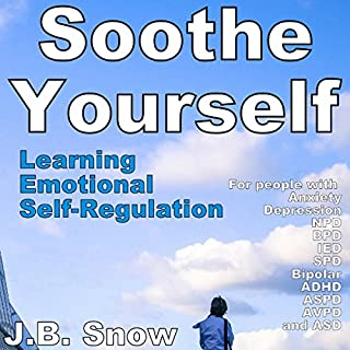 Soothe Yourself: Learning Emotional Self-Regulation     Transcend Mediocrity, Book 88              By:                                                                                                                                 J. B. Snow                               Narrated by:                                                                                                                                 Natalie Stackhouse                      Length: 23 mins     24 ratings     Overall 4.0