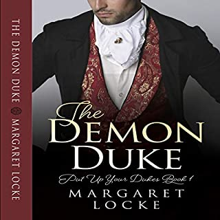 The Demon Duke     Put Up Your Dukes Series, Book 1              By:                                                                                                                                 Margaret Locke                               Narrated by:                                                                                                                                 Edward James Beesley                      Length: 8 hrs and 35 mins     Not rated yet     Overall 0.0