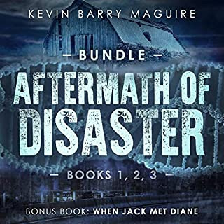 Aftermath of Disaster: Books 1, 2, and 3 Bundle + Bonus Book: When Jack Met Diane                   By:                                                                                                                                 Kevin Barry Maguire                               Narrated by:                                                                                                                                 Warren Keys,                                                                                        Kevin L. Knights                      Length: 5 hrs and 22 mins     15 ratings     Overall 3.7