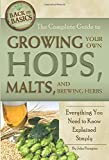 The Complete Guide to Growing Your Own Hops, Malts, and Brewing Herbs  Everything You Need to...