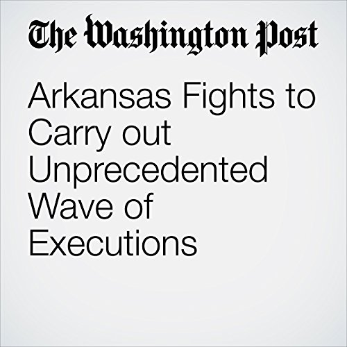 Arkansas Fights to Carry out Unprecedented Wave of Executions copertina