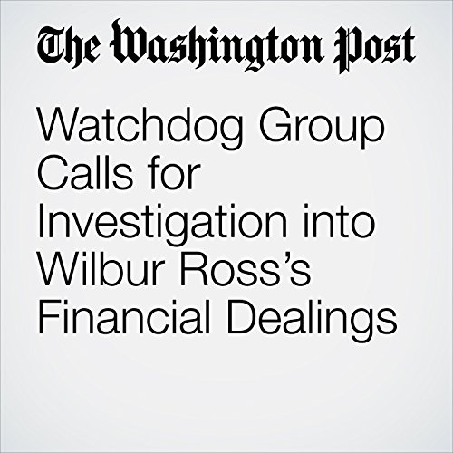 Watchdog Group Calls for Investigation into Wilbur Ross's Financial Dealings copertina