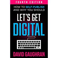 Let's Get Digital: How To Self-Publish, And Why You Should (Fourth Edition) (Let's Get Publishing Book 1) Kindle Edition by David Gaughran for Free