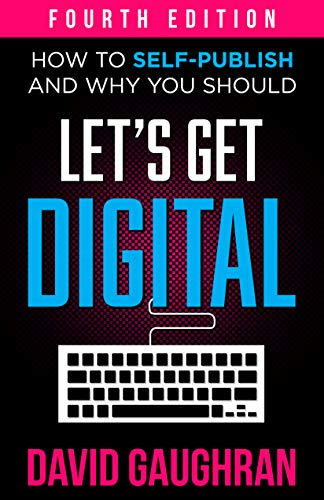 Let's Get Digital: How To Self-Publish, And Why You Should (Fourth Edition) (Let's Get Publishing Bo