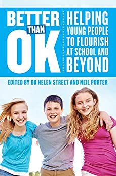 Better Than Ok: Helping Young People to Flourish at School and Beyond by [Dr. Helen Street, Neil Porter]