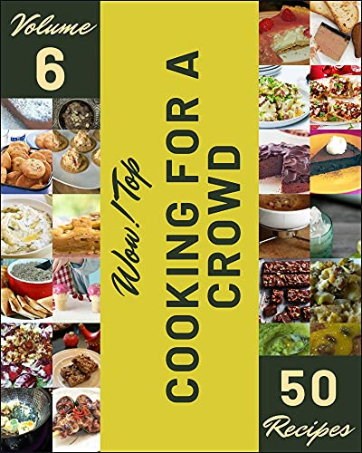 Wow! Top 50 Cooking For A Crowd Recipes Volume 6: A Must-have Cooking For A Crowd Cookbook for Everyone (English Edition)