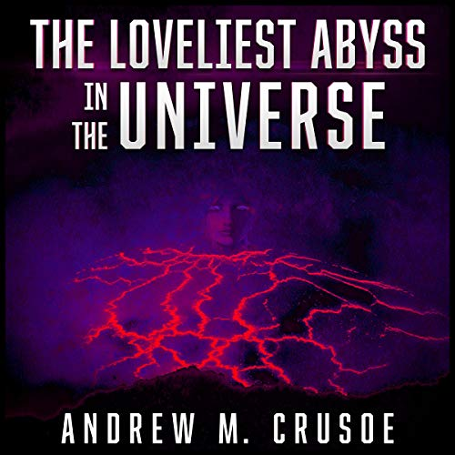 The Loveliest Abyss in the Universe Audiobook By Andrew M. Crusoe cover art