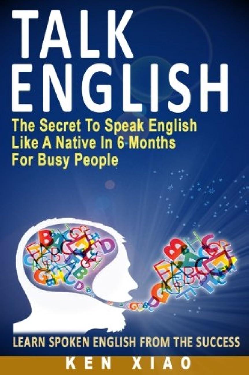 類推争い夏Talk English: The Secret To Speak English Like A Native In 6 Months For Busy People