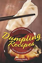 Dumpling Recipes: 30 Delicious Dumpling Recipes from Around the World