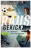 Rausgekickt! Da waren's nur noch zehn: Fußball-Thriller von FC Bayern Reporter Julien Wolff (German Edition)