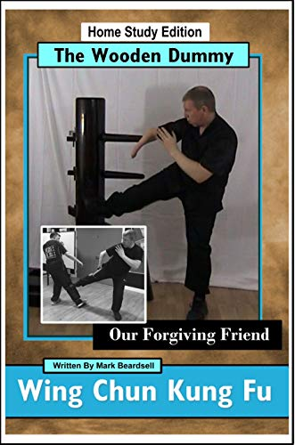 Wing Chun Kung Fu - The Wooden Dummy - Our Forgiving Friend (English Edition)