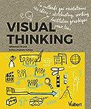 Visual thinking - La méthode qui révolutionne vos idées - Sketchnoting, scribing, facilitation graphique pour tous