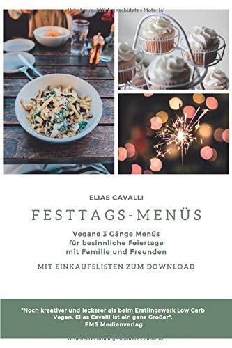 Festtagsmenüs: Vegane 3 Gänge Menüs für besinnliche Feiertage mit Familie und Freunden Mit Einkaufslisten zum Download