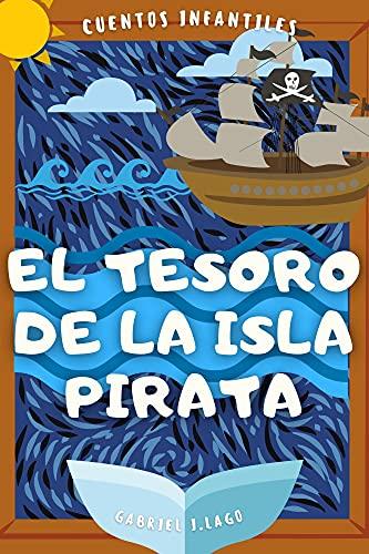 El Tesoro de la Isla Pirata: Cuento Infantil para niños de 3 a 7 años de edad, que habla sobre la amistad. Ebook a color ilustrado. Una hermosa Historia de Piratas para niños.