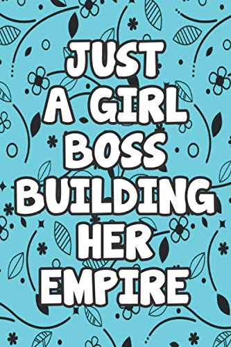 Just A Girl Boss Building Her Empire: Lined Notebook / Journal Gift, 120 Pages, 6 x 9, Sort Cover, Matte Finish.