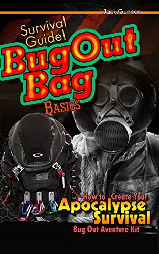 SURVIVAL GUIDE!: BUG OUT Bag Basics (Build a Survivalist Bug Out Bag: Prepper Survival Skills!) (Survival Skills Guide Book 1) (English Edition)