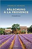 Fälschung à la Provence: Kriminalroman (Sehnsuchtsorte)