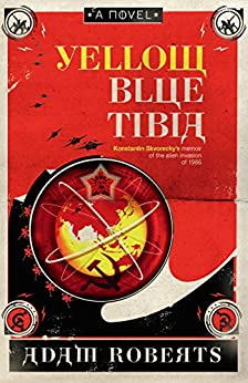 Yellow Blue Tibia: A Novel by [Adam Roberts]