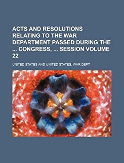 Acts and Resolutions Relating to the War Department Passed During the Congress, Session Volume 22
