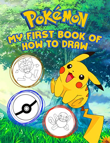 My First Book Of How To Draw Pokemon: The Book Helps You Relax To Enjoy Life After Hard Hours Of Studying And Working With Your Children And Family
