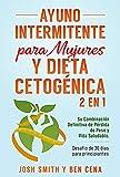 Ayuno Intermitente Para Mujures Y Dieta Cetogénica, 2 En 1: Su Combinación Definitiva de Pérdida de Peso y Vida Saludable. Desafío de 30 días para principiantes