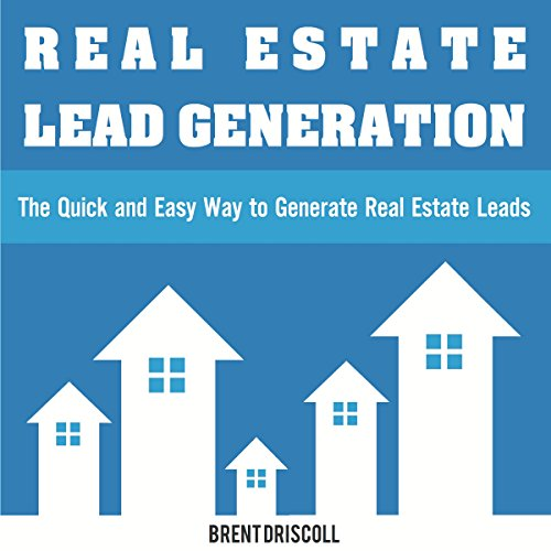 Real Estate Lead Generation     The Quick and Easy Way to Generate Real Estate Leads              By:                                                                                                                                 Brent Driscoll                               Narrated by:                                                                                                                                 Jack Nolan                      Length: 57 mins     151 ratings     Overall 4.3