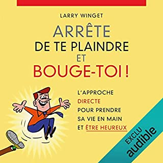 Arrête de te plaindre et bouge-toi !                   Written by:                                                                                                                                 Larry Winget                               Narrated by:                                                                                                                                 Christian Bobet                      Length: 6 hrs and 12 mins     6 ratings     Overall 4.3