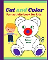 Cut and Color Scissor Skills: Fun activity book for childrens - Amazing coloring book for toddlers girls and boys all ages - Over 40 unique designs 8-10 inches