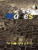 Mazes:Mazes For Kids Ages 4.8.12.: Fun and Challenging First Activity Maze Puzzles For Kids To Develop Intelligence &Problem-Solving Skills (Maze Books For Kids Workbooks).