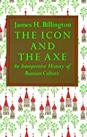 The Icon and Axe: An Interpretative History of Russian Culture