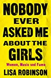 Nobody Ever Asked Me about the Girls: Women, Music and Fame