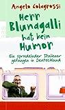 Herr Blunagalli hat kein Humor: Ein sprudelnder Italiener gefangen in Deutschland