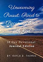 Unwavering Pursuit: Road to Becoming One with God: 14 Day Devotional