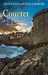 Courtet, tome 1 : Le capitaine du Roy par Garnier-Laroche