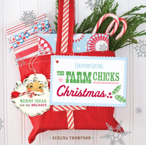 The Farm Chicks Christmas: Merry Ideas for the Holidays (Country Living)