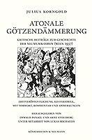 Atonale Goetzendaemmerung: Kritische Beitraege zur Geschichte der Neumusik-Ismen (Wien 1937). Erstveroeffentlichung als Faksimile, mit Vorwort, Kommentar und Anmerkungen