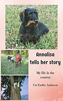 Annalisa tells her story.: A life in the country with animal friends by [Ute Endler Anderson]