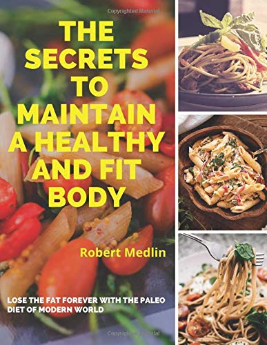 The Secrets To Maintain A Healthy And Fit Body : Lose The...