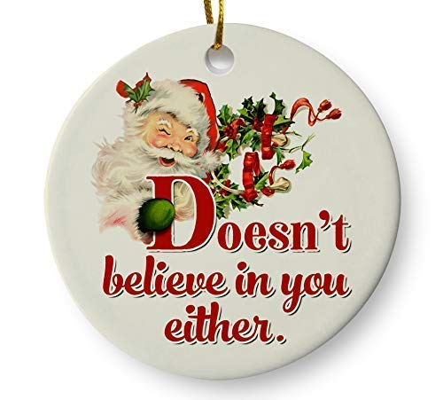 Santa Funny Christmas Tree Ornament, Doesn't Believe in You Either 3' Flat Ceramic Ornament with Gift Box