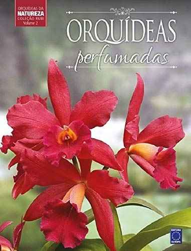Orquídeas Perfumadas - Volume 2. Coleção Rubi