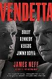 Vendetta: Bobby Kennedy Versus Jimmy Hoffa