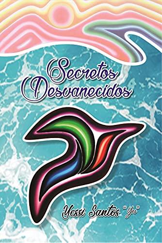 SECRETOS DESVANECIDOS de Yessi Eduardo Santos Ramirez