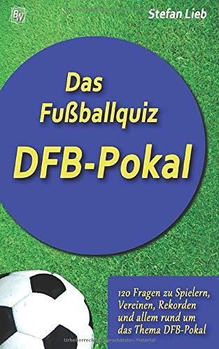 Das Fußballquiz – DFB-Pokal: 120 Fragen zu Spielern, Vereinen, Rekorden und allem rund um das Thema DFB-Pokal (German Edition)
