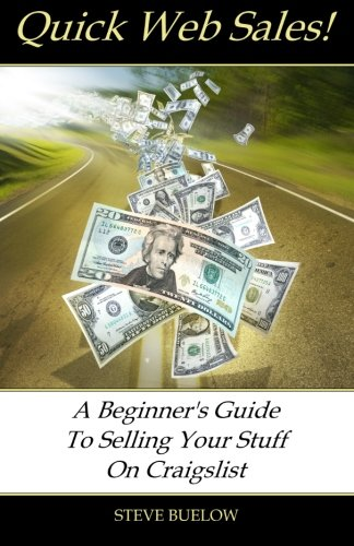Quick Web Sales: A Beginner's Guide To Selling Your Stuff On Craigslist